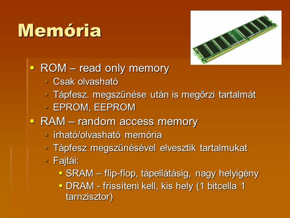 Memória  ROM – read only memory  Csak olvasható  Tápfesz. megszűnése után is megőrzi tartalmát  EPROM, EEPROM  RAM – random access memory  írhat