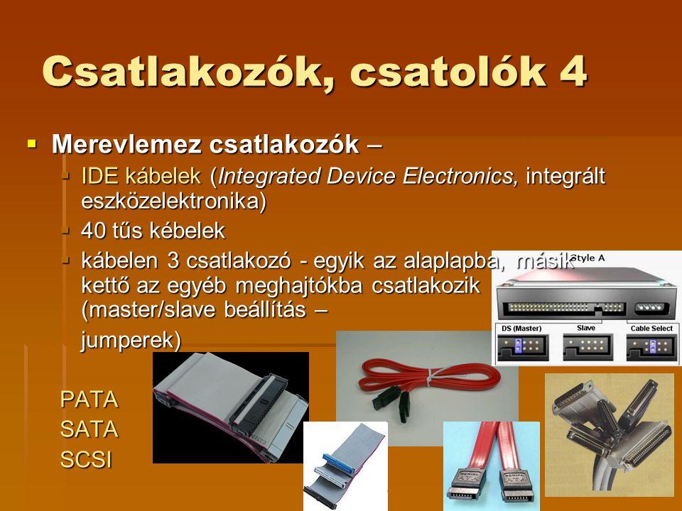 Csatlakozók, csatolók 4  Merevlemez csatlakozók –  IDE kábelek (Integrated Device Electronics, integrált eszközelektronika)  40 tűs kébelek  kábel