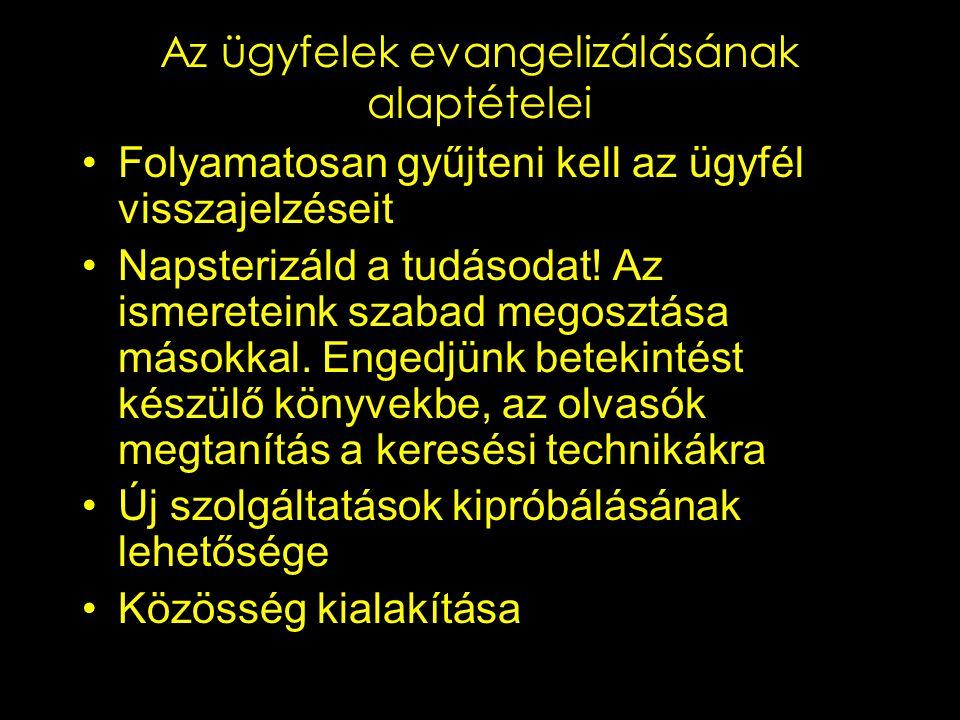 Az ügyfelek evangelizálásának alaptételei Folyamatosan gyűjteni kell az ügyfél visszajelzéseit Napsterizáld a tudásodat! Az ismereteink szabad megoszt