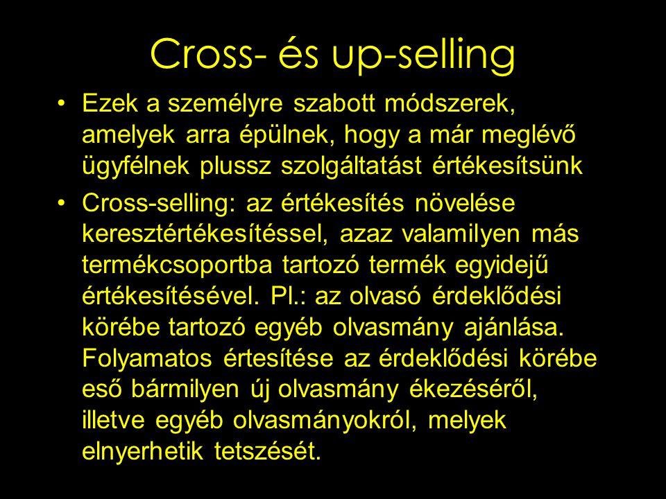 Cross- és up-selling Ezek a személyre szabott módszerek, amelyek arra épülnek, hogy a már meglévő ügyfélnek plussz szolgáltatást értékesítsünk Cross-s