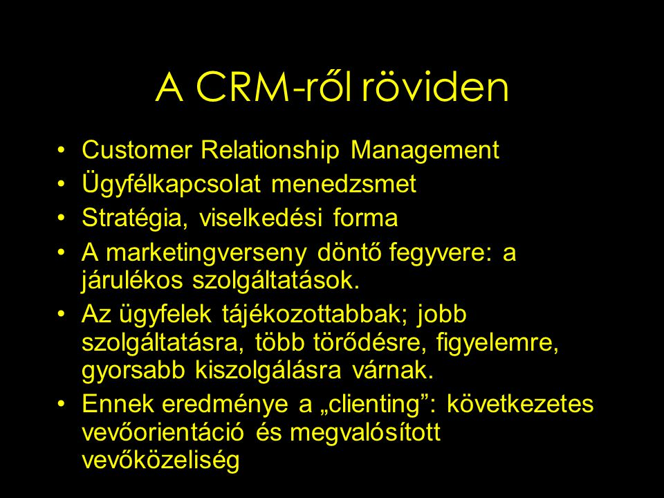A CRM-ről röviden Customer Relationship Management Ügyfélkapcsolat menedzsmet Stratégia, viselkedési forma A marketingverseny döntő fegyvere: a járulé