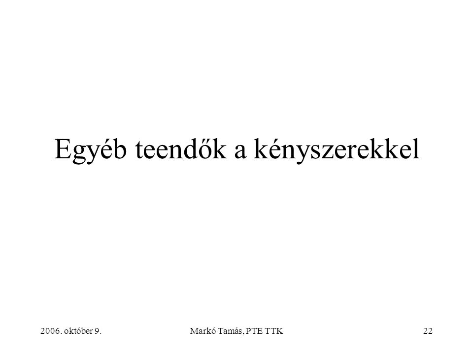 2006. október 9.Markó Tamás, PTE TTK22 Egyéb teendők a kényszerekkel