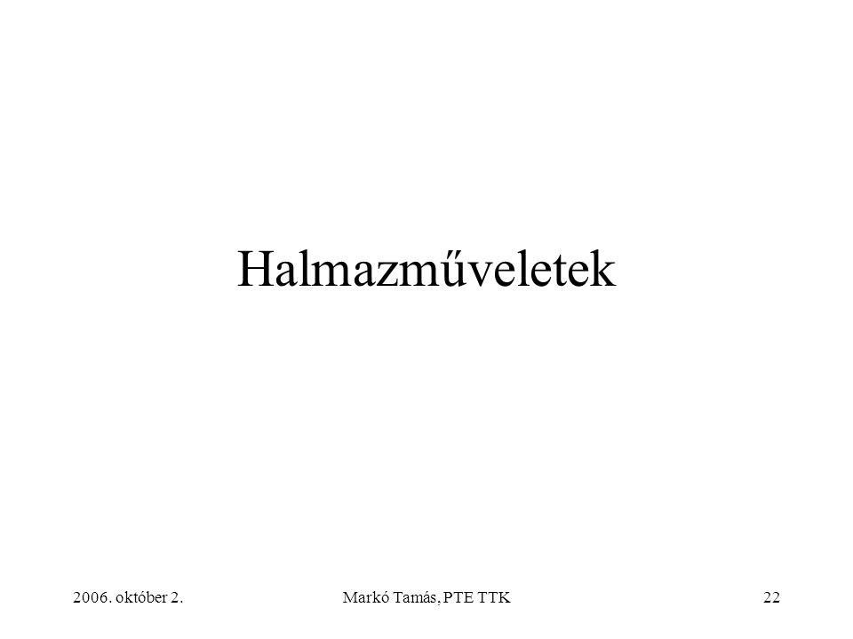 2006. október 2.Markó Tamás, PTE TTK22 Halmazműveletek