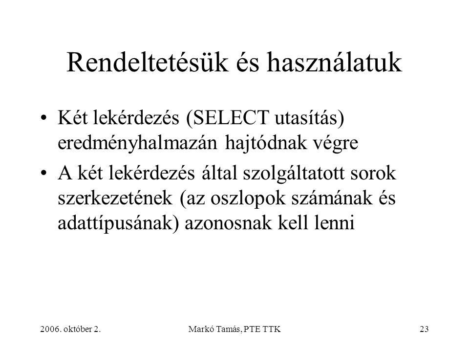2006. október 2.Markó Tamás, PTE TTK23 Rendeltetésük és használatuk Két lekérdezés (SELECT utasítás) eredményhalmazán hajtódnak végre A két lekérdezés