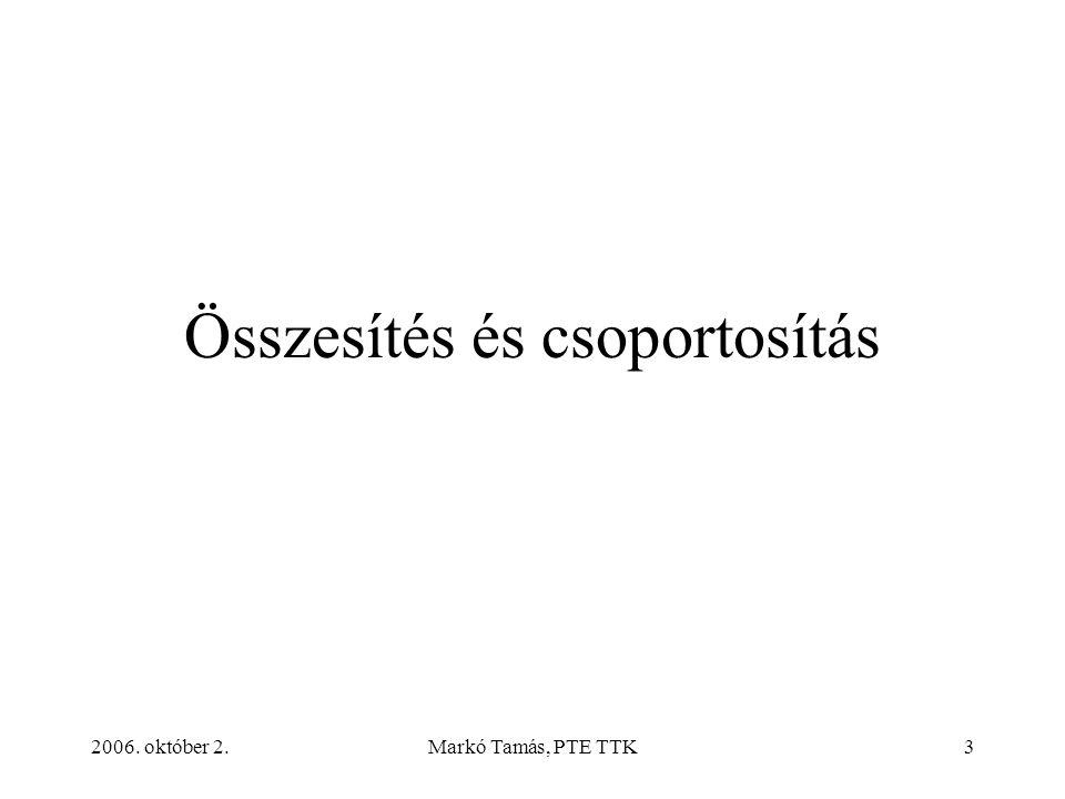 2006. október 2.Markó Tamás, PTE TTK3 Összesítés és csoportosítás