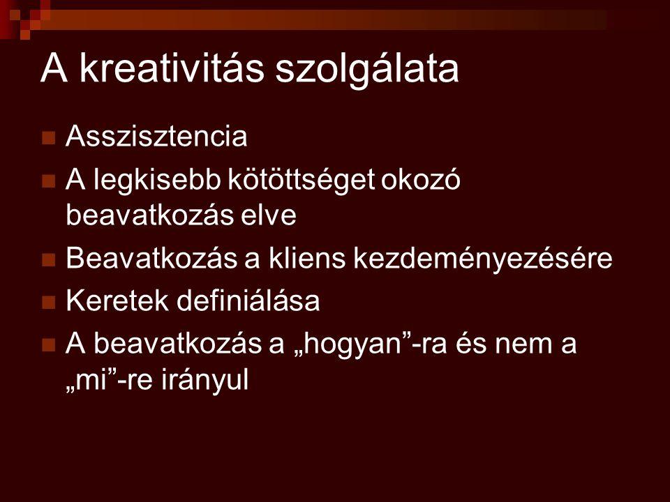 A kreativitás szolgálata Asszisztencia A legkisebb kötöttséget okozó beavatkozás elve Beavatkozás a kliens kezdeményezésére Keretek definiálása A beav