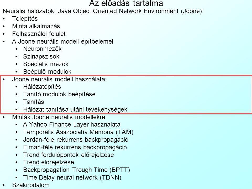 Az előadás tartalma Neurális hálózatok: Java Object Oriented Network Environment (Joone): Telepítés Minta alkalmazás Felhasználói felület A Joone neur