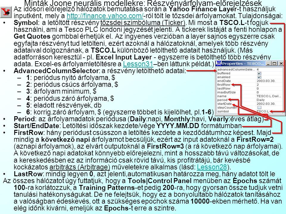Minták Joone neurális modellekre: Részvényárfolyam-előrejelzések Az idősori előrejelző hálózatok bemutatása során a Yahoo Finance Layer-t használjuk i