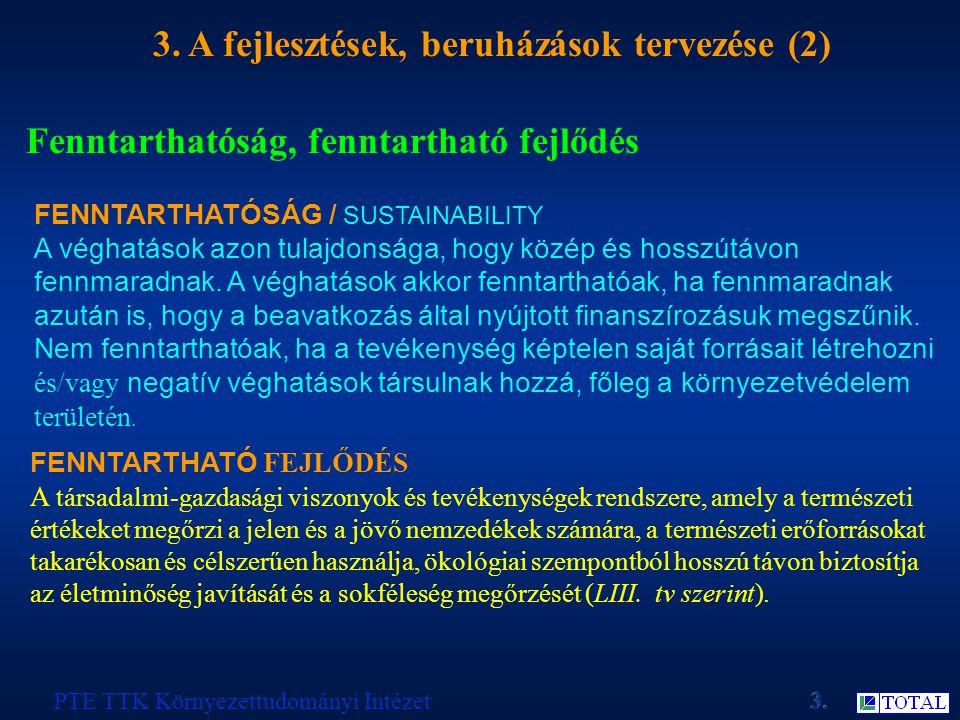 3. A fejlesztések, beruházások tervezése (2) Fenntarthatóság, fenntartható fejlődés FENNTARTHATÓSÁG / SUSTAINABILITY A véghatások azon tulajdonsága, h