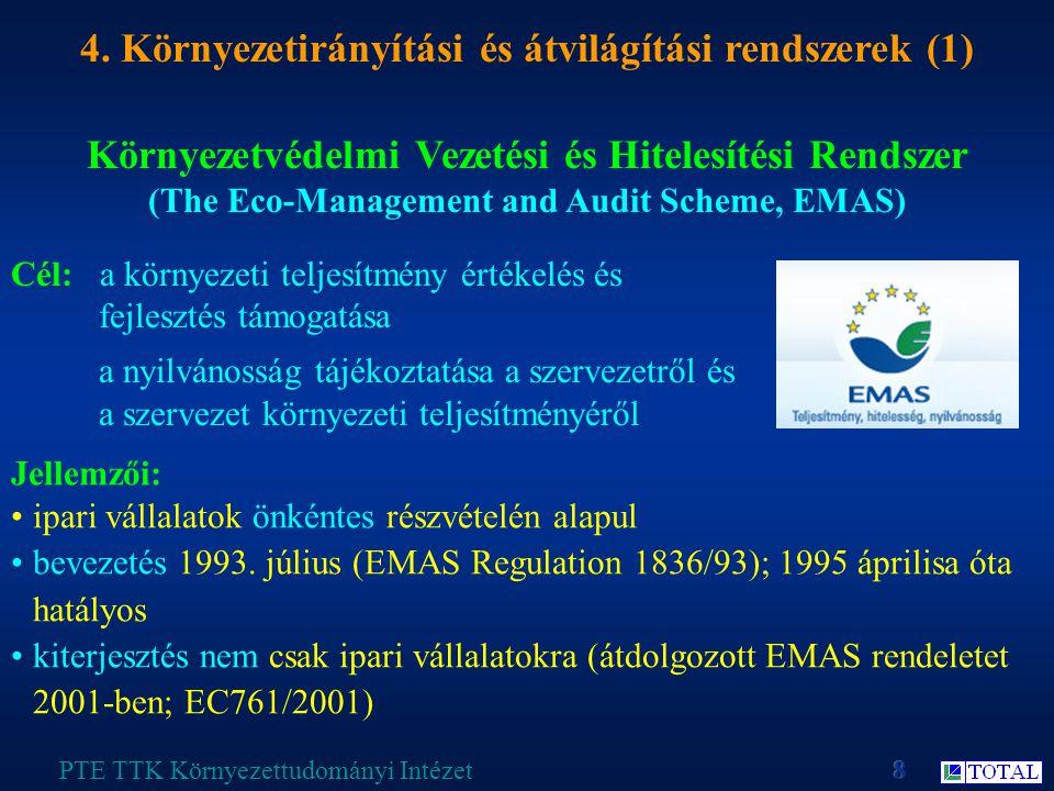 Környezetvédelmi Vezetési és Hitelesítési Rendszer (The Eco-Management and Audit Scheme, EMAS) PTE TTK Környezettudományi Intézet Jellemzői: ipari vállalatok önkéntes részvételén alapul bevezetés 1993.