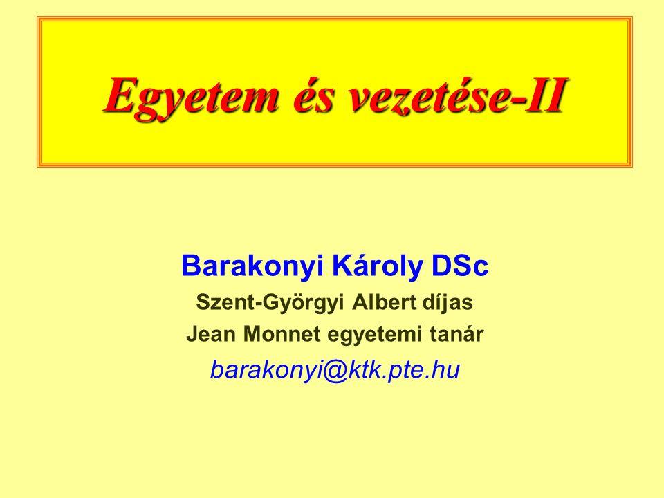 Egyetem és vezetése-II Barakonyi Károly DSc Szent-Györgyi Albert díjas Jean Monnet egyetemi tanár barakonyi@ktk.pte.hu