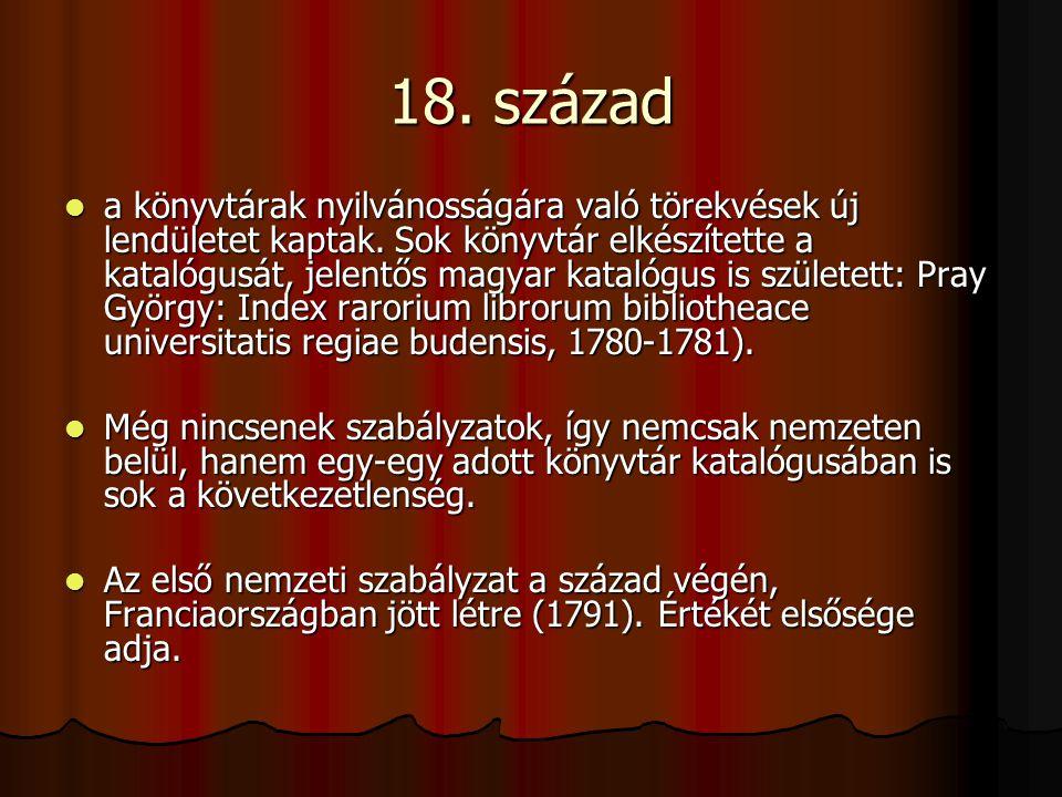18. század a könyvtárak nyilvánosságára való törekvések új lendületet kaptak. Sok könyvtár elkészítette a katalógusát, jelentős magyar katalógus is sz