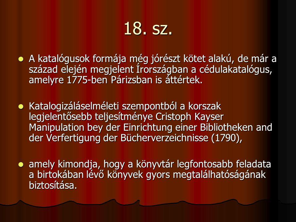 18. sz. A katalógusok formája még jórészt kötet alakú, de már a század elején megjelent Írországban a cédulakatalógus, amelyre 1775-ben Párizsban is á
