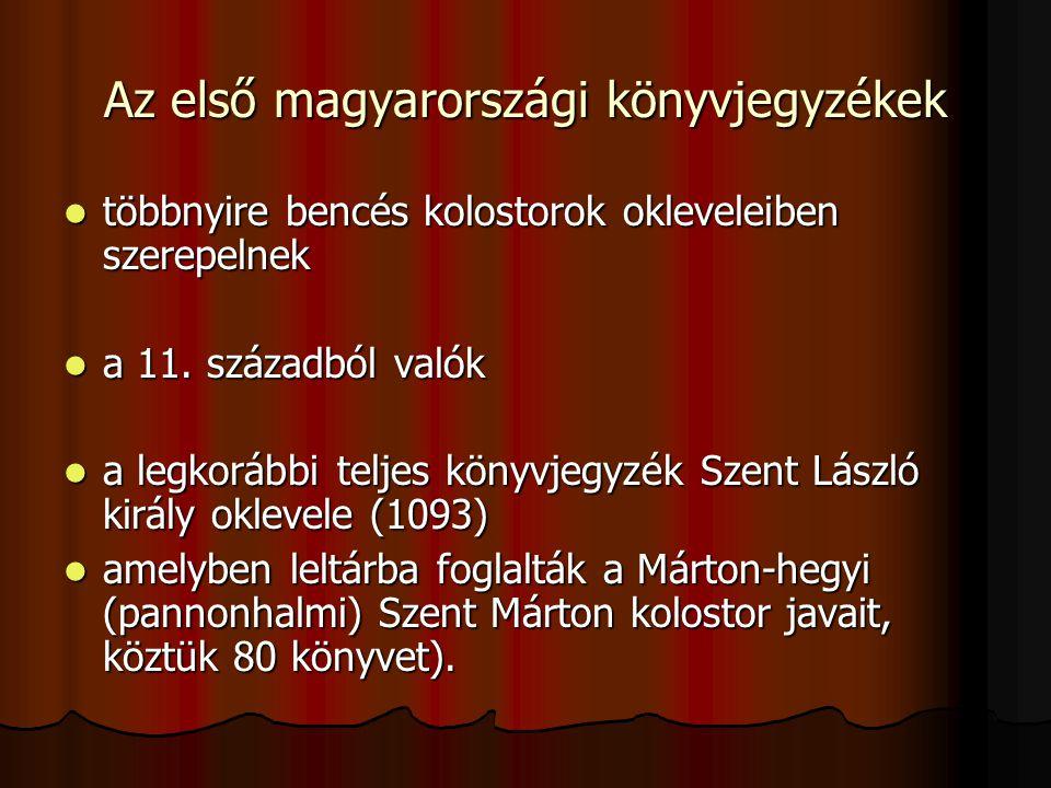 Az első magyarországi könyvjegyzékek többnyire bencés kolostorok okleveleiben szerepelnek többnyire bencés kolostorok okleveleiben szerepelnek a 11. s