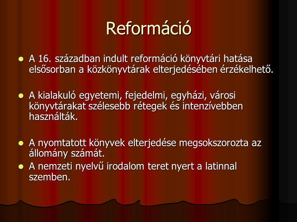 Reformáció A 16. században indult reformáció könyvtári hatása elsősorban a közkönyvtárak elterjedésében érzékelhető. A 16. században indult reformáció
