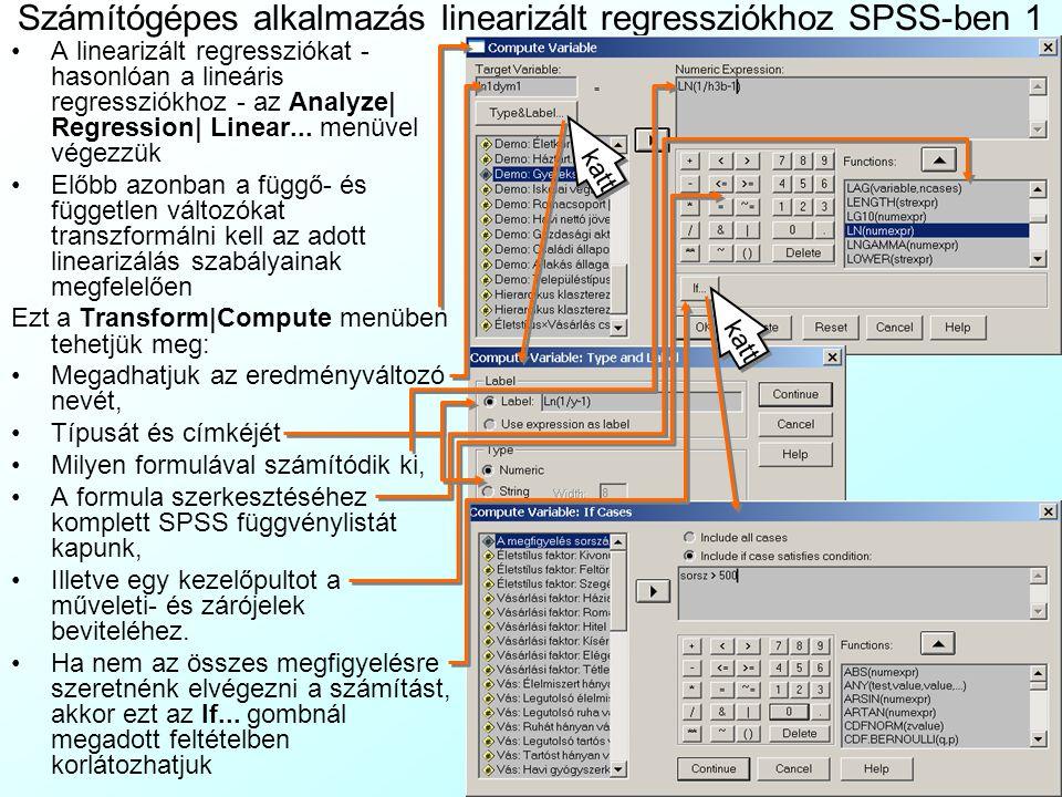 Számítógépes alkalmazás linearizált regressziókhoz SPSS-ben 1 A linearizált regressziókat - hasonlóan a lineáris regressziókhoz - az Analyze| Regression| Linear...