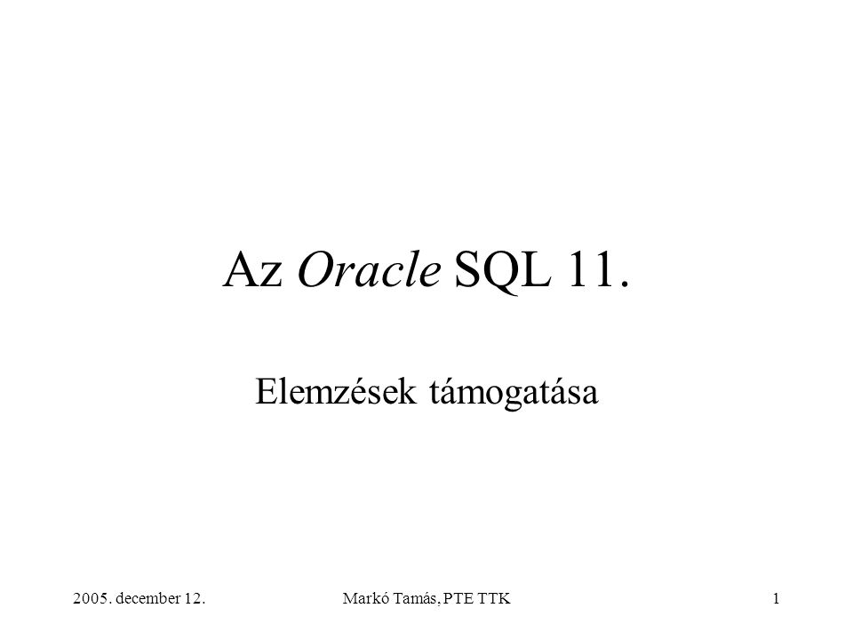 2005. december 12.Markó Tamás, PTE TTK1 Az Oracle SQL 11. Elemzések támogatása