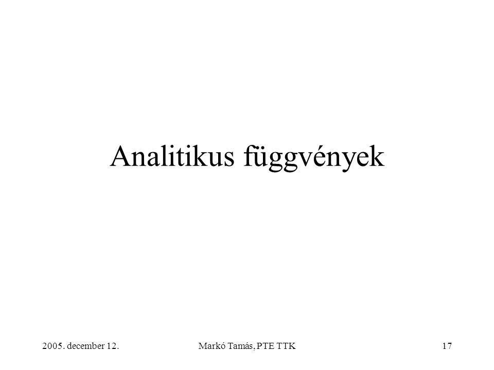2005. december 12.Markó Tamás, PTE TTK17 Analitikus függvények