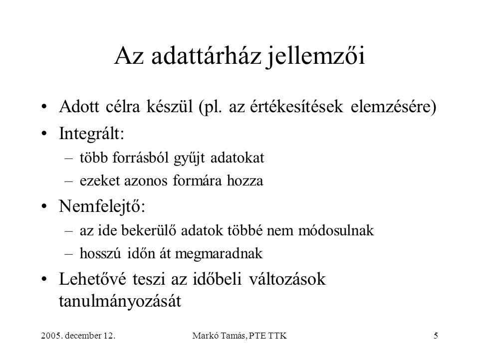 2005. december 12.Markó Tamás, PTE TTK5 Az adattárház jellemzői Adott célra készül (pl.