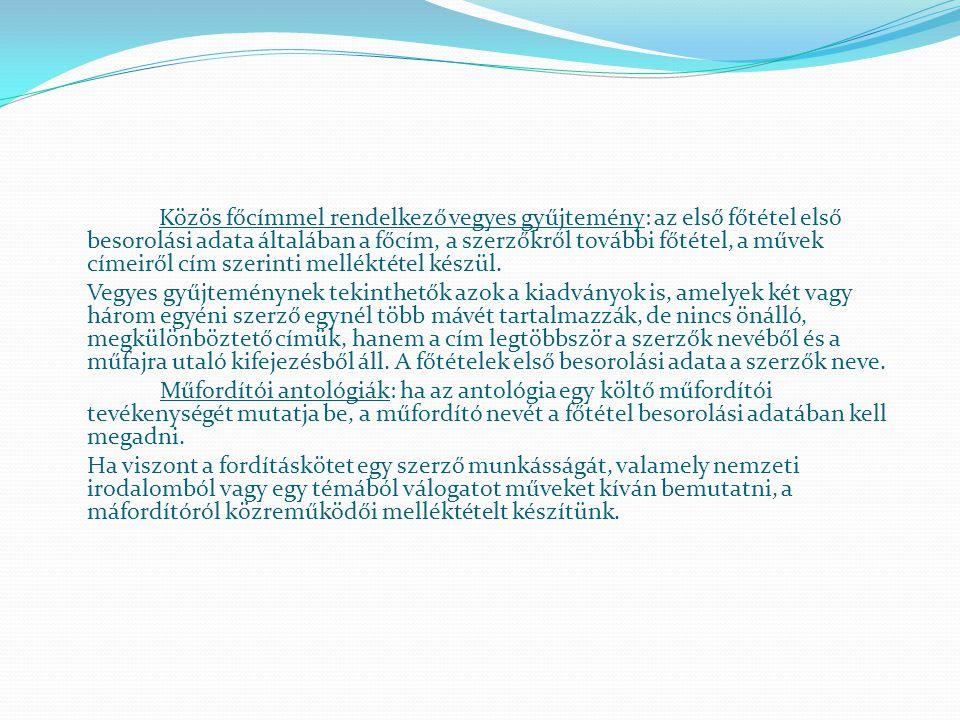 III. Gyűjtemények és többkötetes könyvek besorolási adatai a.) Gyűjtemények - Szerzői gyűjteménynél annyi főtétel készül, ahány mű szerepel a gyűjtemé