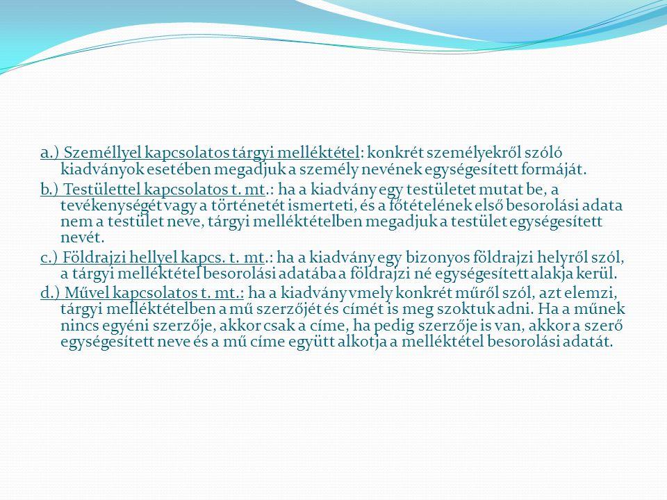IV. Tárgyi melléktétel A leíró katalógus járulékos funkciója, hogy személyről, testületről, földrajzi helyről v. konkrét műről szóló irodalmat is felt