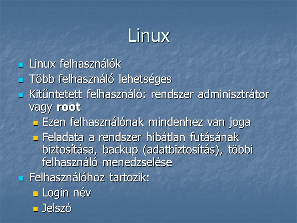 Linux Linux felhasználók Linux felhasználók Több felhasználó lehetséges Több felhasználó lehetséges Kitűntetett felhasználó: rendszer adminisztrátor v