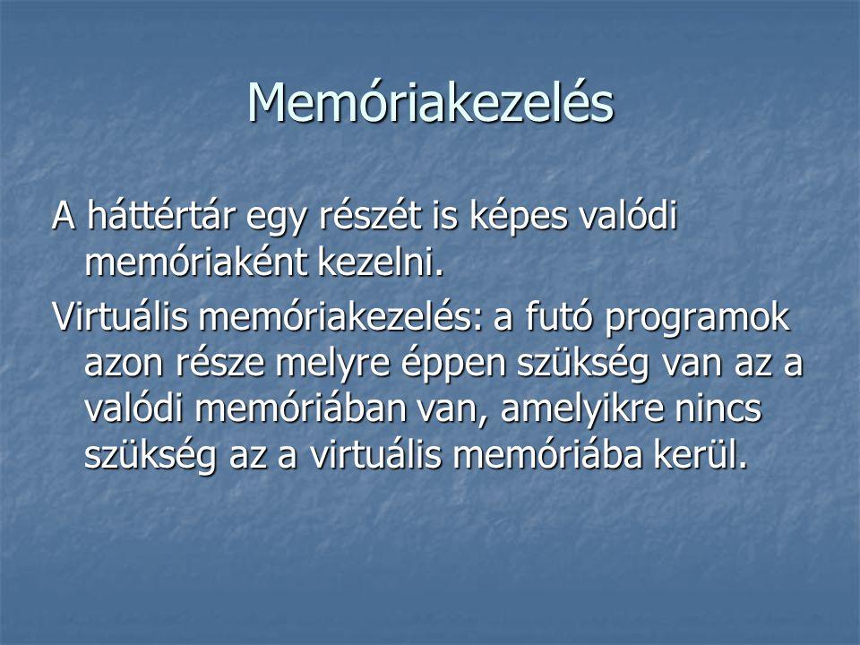 Memóriakezelés A háttértár egy részét is képes valódi memóriaként kezelni. Virtuális memóriakezelés: a futó programok azon része melyre éppen szükség
