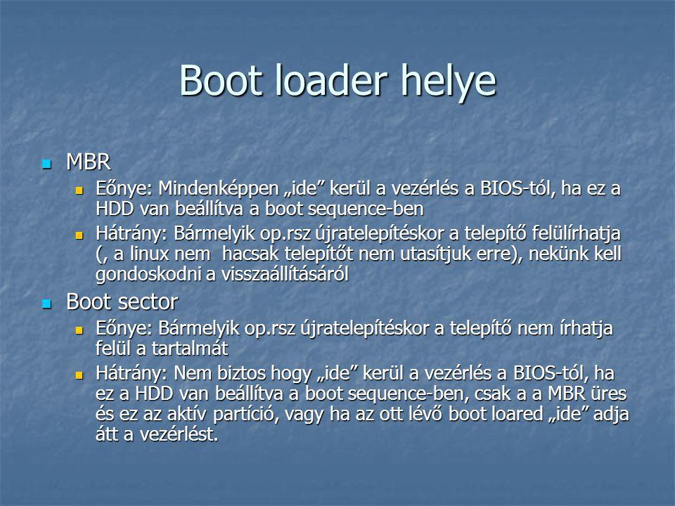 """Boot loader helye MBR MBR Eőnye: Mindenképpen """"ide"""" kerül a vezérlés a BIOS-tól, ha ez a HDD van beállítva a boot sequence-ben Eőnye: Mindenképpen """"id"""