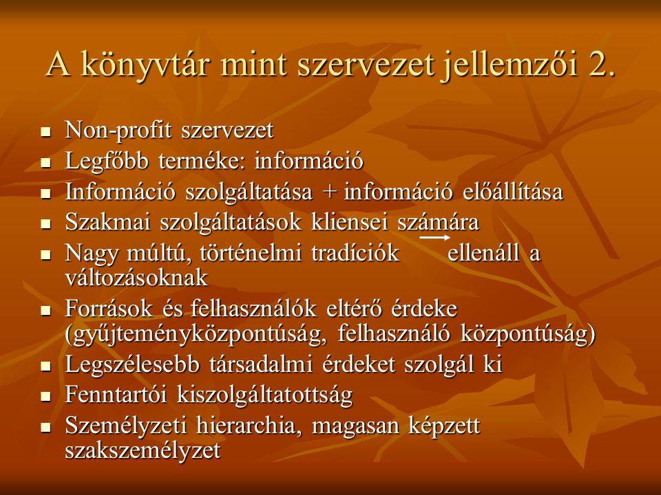A könyvtár mint szervezet jellemzői 2. Non-profit szervezet Non-profit szervezet Legfőbb terméke: információ Legfőbb terméke: információ Információ sz