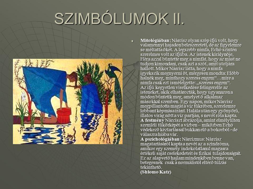 SZIMBÓLUMOK II.  Mitológiában: Nárcisz olyan szép ifjú volt, hogy valamennyi hajadon beleszeretett, de az figyelemre se méltatta õket. A legszebb nim