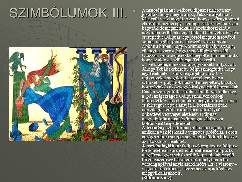 SZIMBÓLUMOK III.  A mitológiában: Mikor Ödipusz született, azt jósolták, hogy megöli apját, Téba királyát majd feleségül veszi anyját. Azért, hogy e