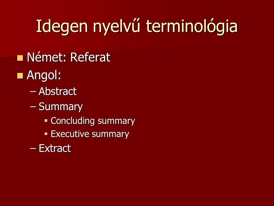Idegen nyelvű terminológia Német: Referat Német: Referat Angol: Angol: –Abstract –Summary  Concluding summary  Executive summary –Extract