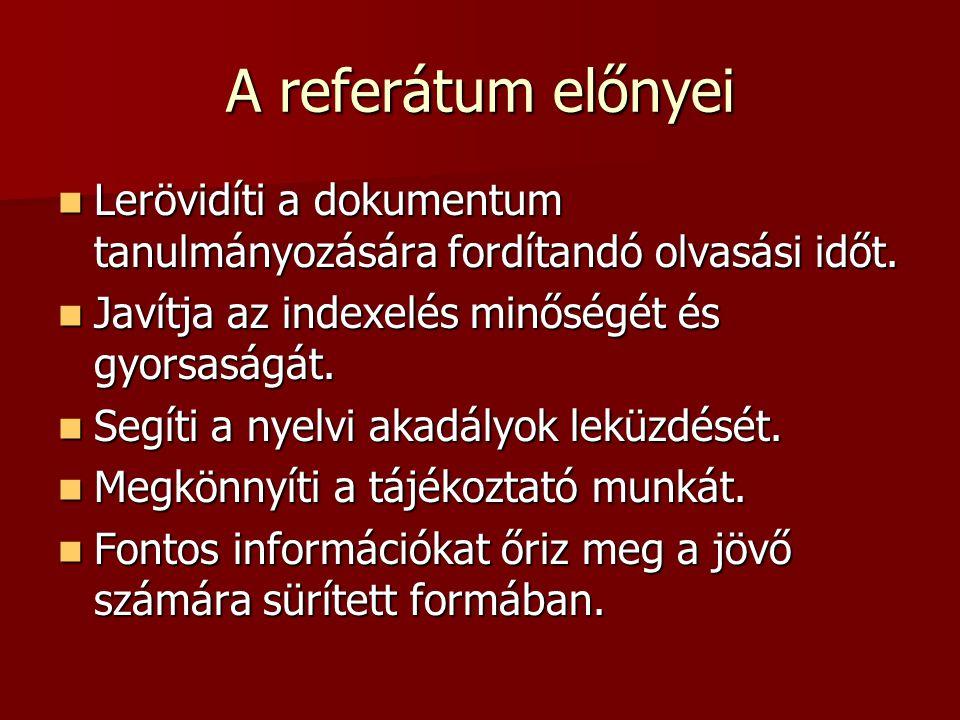 A referátum előnyei Lerövidíti a dokumentum tanulmányozására fordítandó olvasási időt. Lerövidíti a dokumentum tanulmányozására fordítandó olvasási id