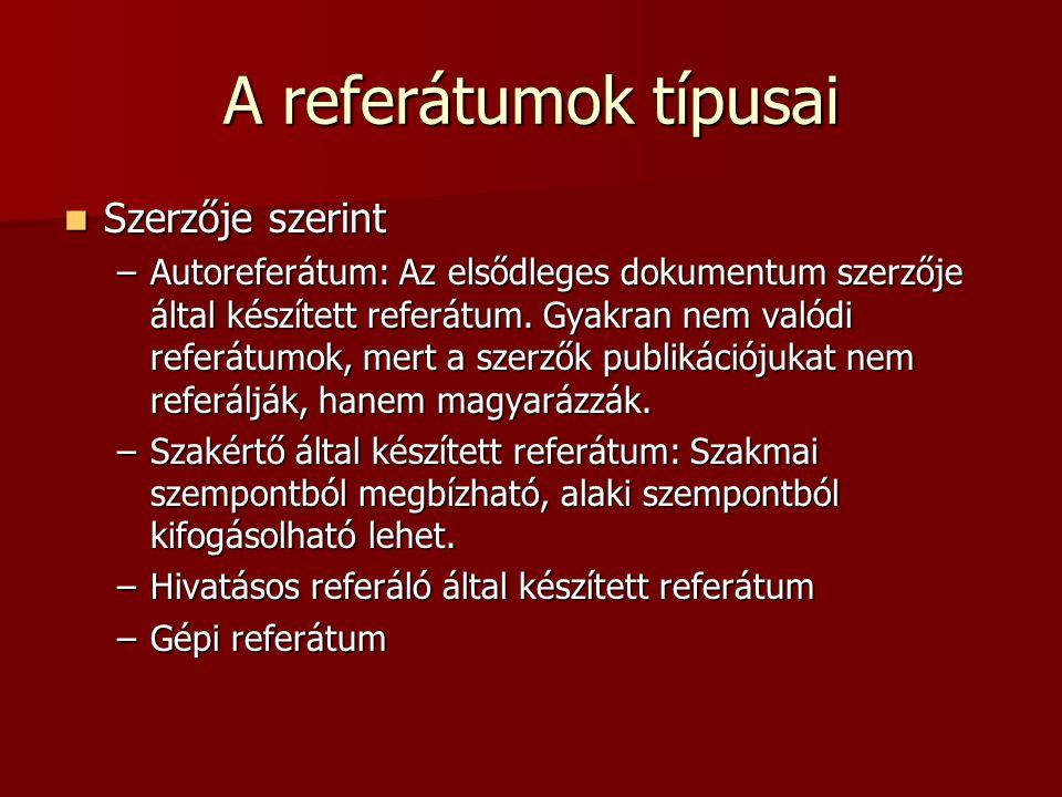 A referátumok típusai Szerzője szerint Szerzője szerint –Autoreferátum: Az elsődleges dokumentum szerzője által készített referátum. Gyakran nem valód