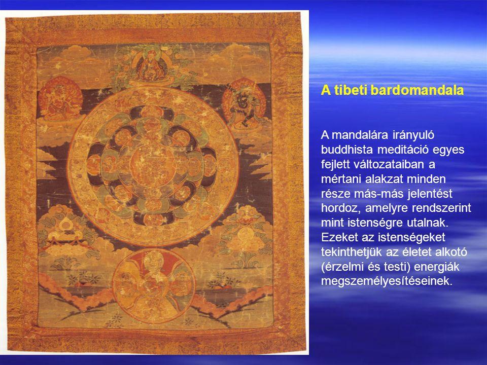 A tibeti bardomandala A mandalára irányuló buddhista meditáció egyes fejlett változataiban a mértani alakzat minden része más-más jelentést hordoz, amelyre rendszerint mint istenségre utalnak.