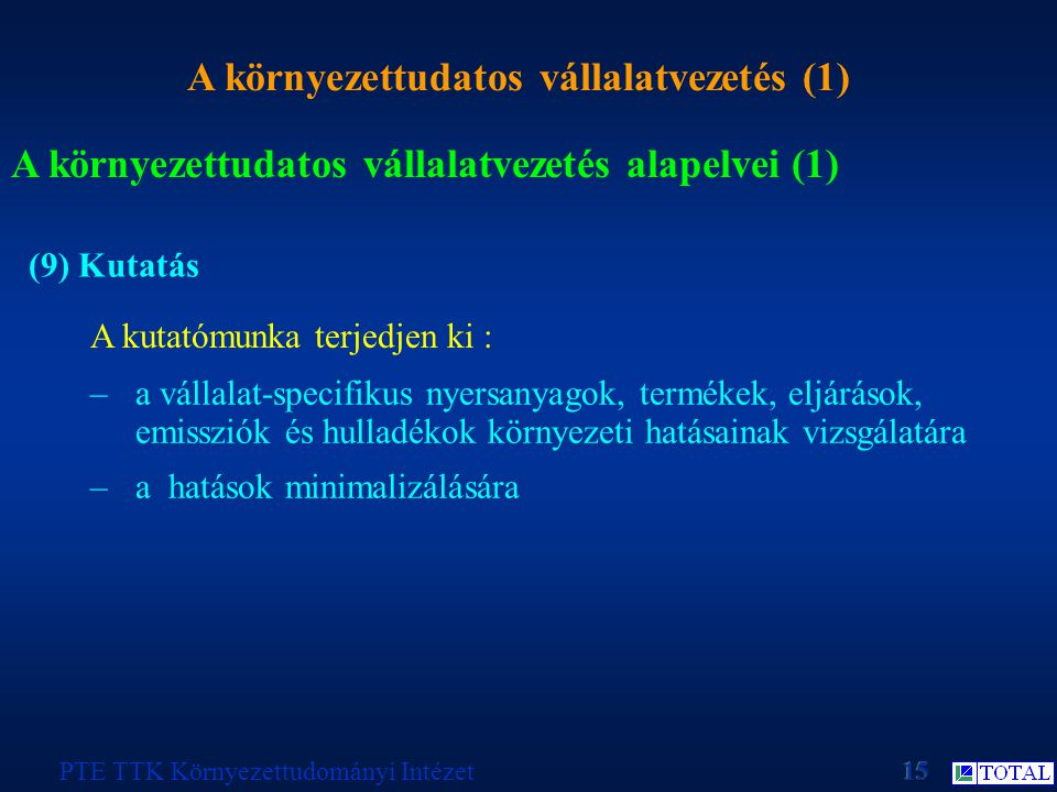 A környezettudatos vállalatvezetés (1) PTE TTK Környezettudományi Intézet A környezettudatos vállalatvezetés alapelvei (1) (9) Kutatás A kutatómunka t