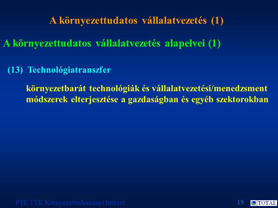 A környezettudatos vállalatvezetés (1) PTE TTK Környezettudományi Intézet A környezettudatos vállalatvezetés alapelvei (1) (13) Technológiatranszfer k