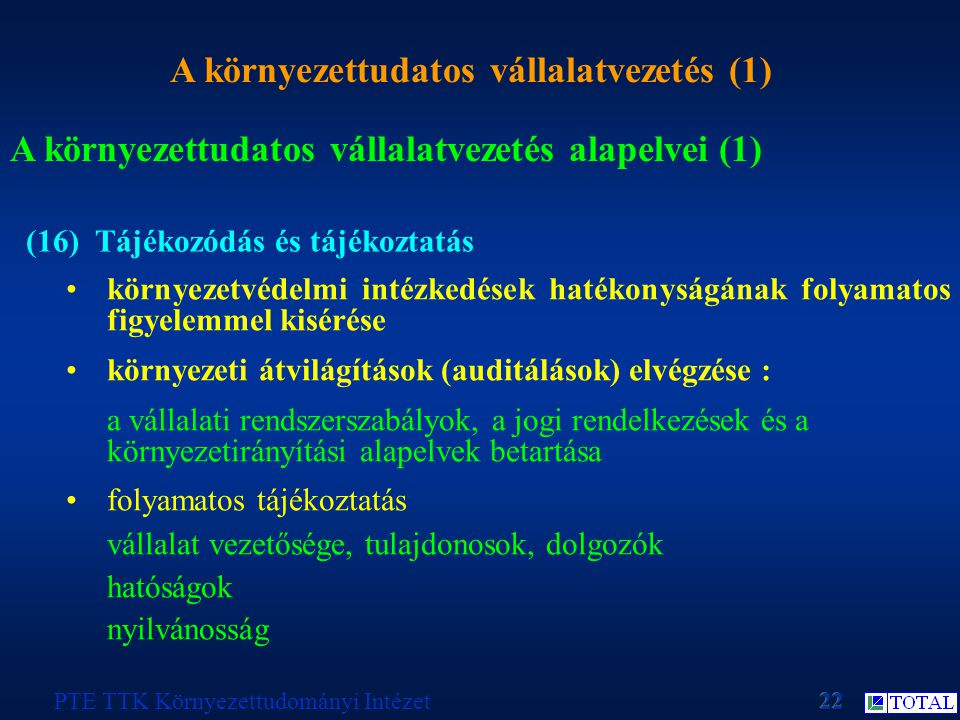 A környezettudatos vállalatvezetés (1) PTE TTK Környezettudományi Intézet A környezettudatos vállalatvezetés alapelvei (1) (16) Tájékozódás és tájékoz