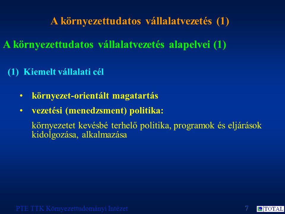 A környezettudatos vállalatvezetés (1) PTE TTK Környezettudományi Intézet A környezettudatos vállalatvezetés alapelvei (1) (1) Kiemelt vállalati cél környezet-orientált magatartás vezetési (menedzsment) politika: környezetet kevésbé terhelő politika, programok és eljárások kidolgozása, alkalmazása