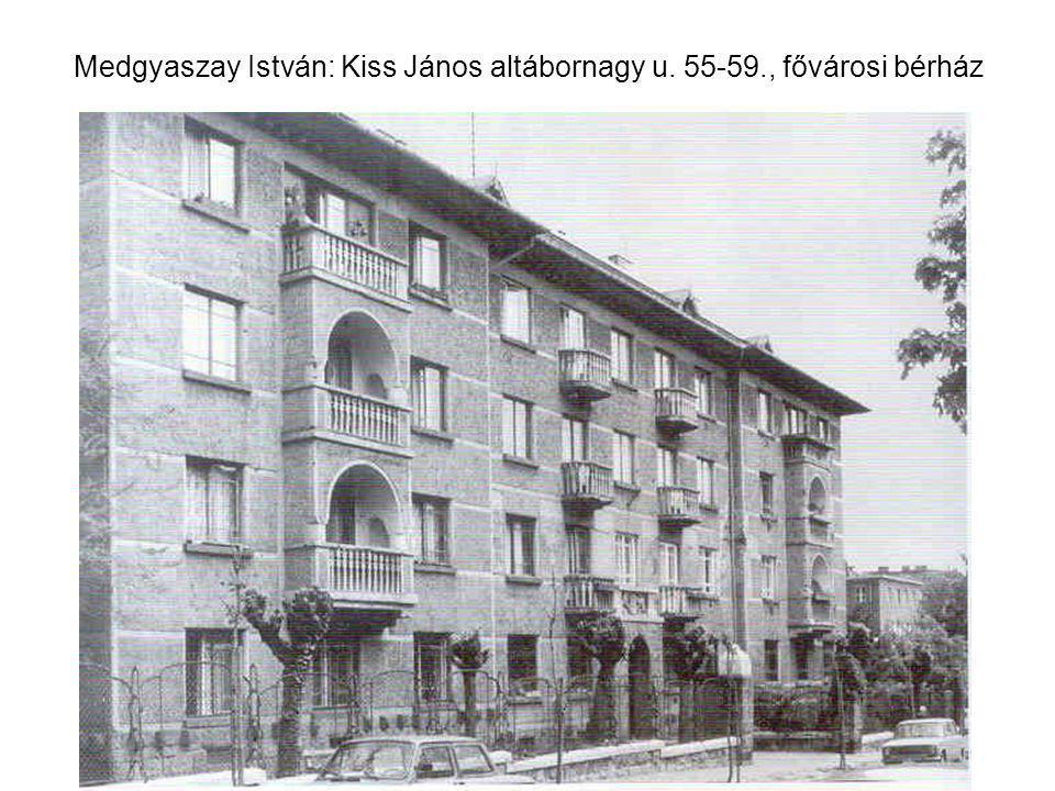 Medgyaszay István: Kiss János altábornagy u. 55-59., fővárosi bérház