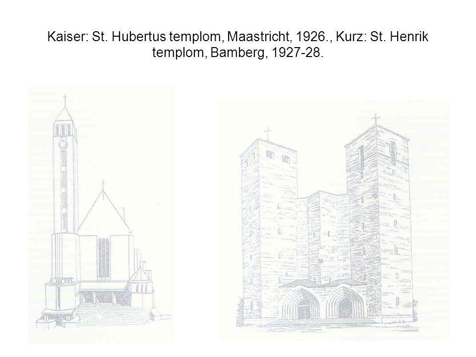 Kaiser: St. Hubertus templom, Maastricht, 1926., Kurz: St. Henrik templom, Bamberg, 1927-28.