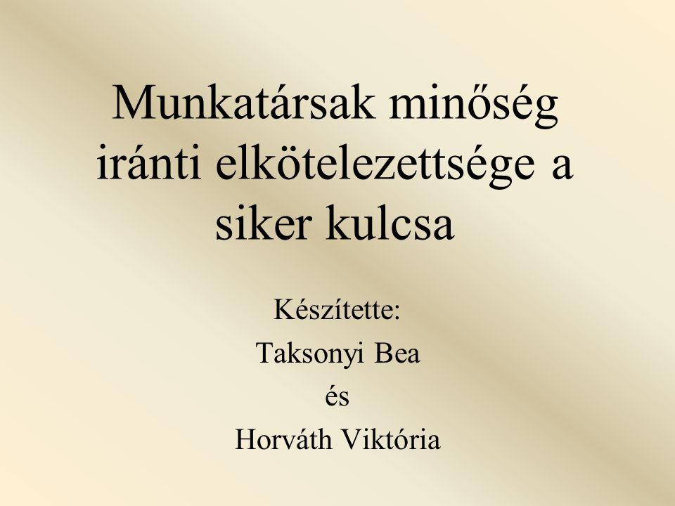 Munkatársak minőség iránti elkötelezettsége a siker kulcsa Készítette: Taksonyi Bea és Horváth Viktória