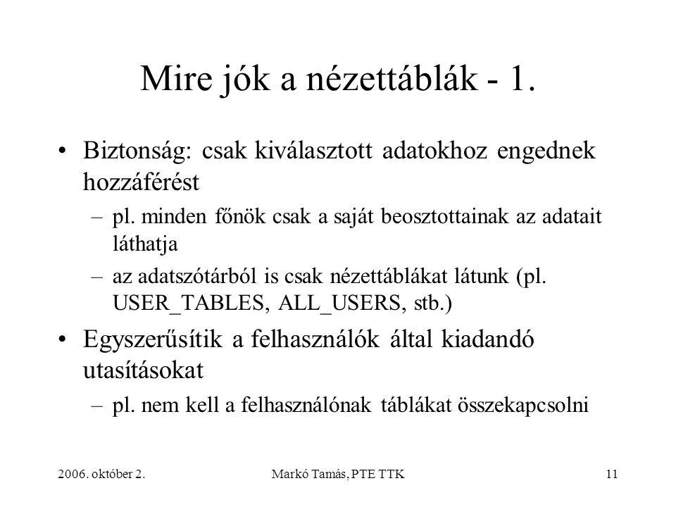 2006. október 2.Markó Tamás, PTE TTK11 Mire jók a nézettáblák - 1. Biztonság: csak kiválasztott adatokhoz engednek hozzáférést –pl. minden főnök csak