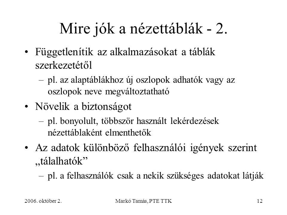 2006. október 2.Markó Tamás, PTE TTK12 Mire jók a nézettáblák - 2. Függetlenítik az alkalmazásokat a táblák szerkezetétől –pl. az alaptáblákhoz új osz