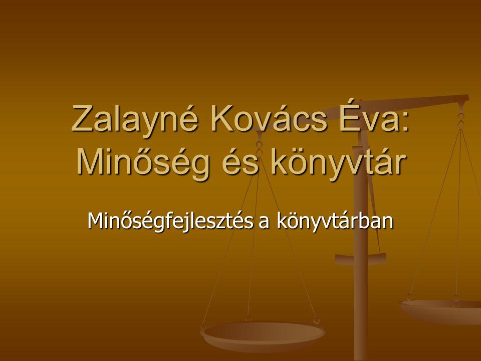 Zalayné Kovács Éva: Minőség és könyvtár Minőségfejlesztés a könyvtárban