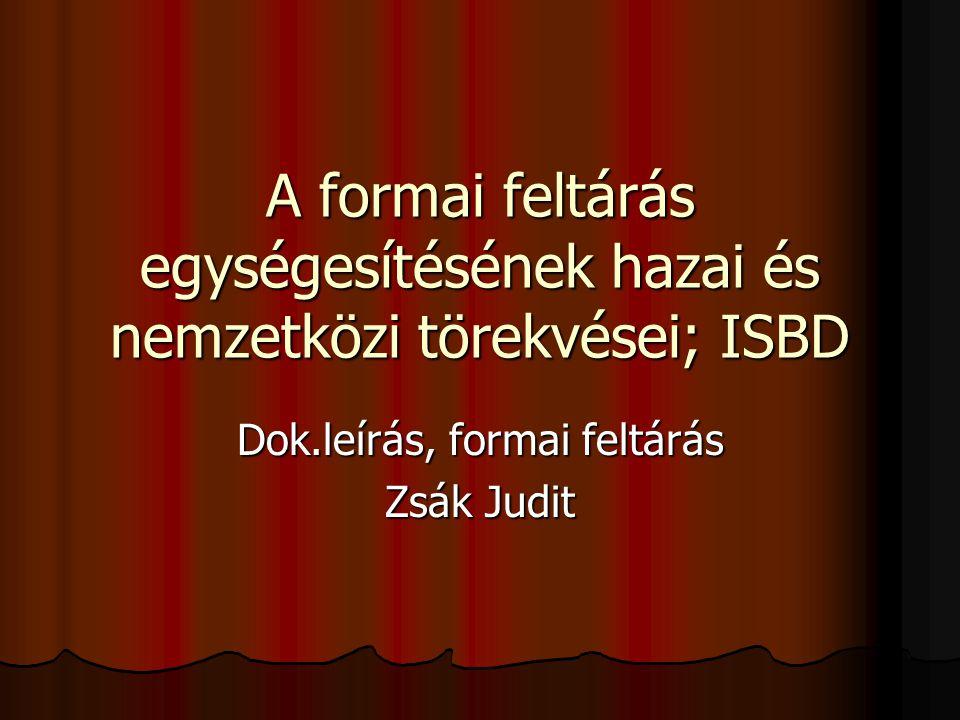 A formai feltárás egységesítésének hazai és nemzetközi törekvései; ISBD Dok.leírás, formai feltárás Zsák Judit