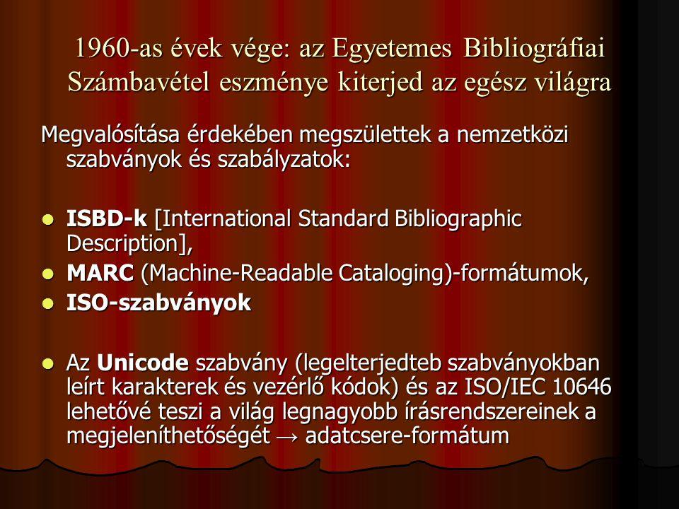 1960-as évek vége: az Egyetemes Bibliográfiai Számbavétel eszménye kiterjed az egész világra Megvalósítása érdekében megszülettek a nemzetközi szabván