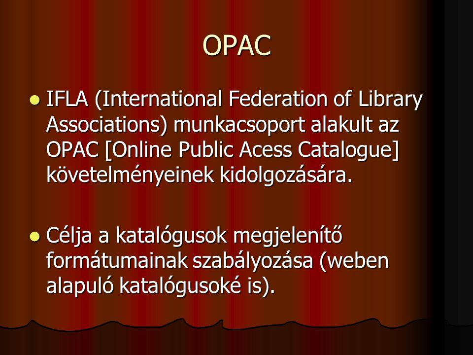OPAC IFLA (International Federation of Library Associations) munkacsoport alakult az OPAC [Online Public Acess Catalogue] követelményeinek kidolgozásá