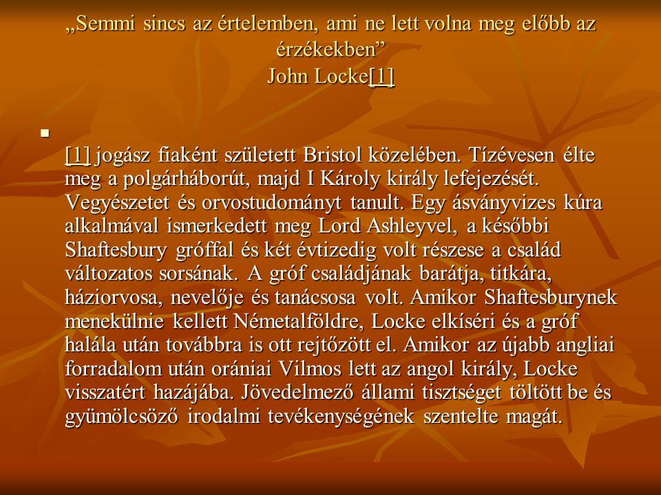 """""""Semmi sincs az értelemben, ami ne lett volna meg előbb az érzékekben John Locke[1] [1] [1] jogász fiaként született Bristol közelében."""