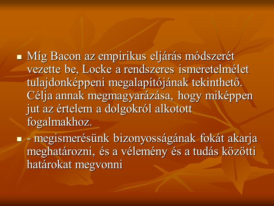 Míg Bacon az empirikus eljárás módszerét vezette be, Locke a rendszeres ismeretelmélet tulajdonképpeni megalapítójának tekinthető.